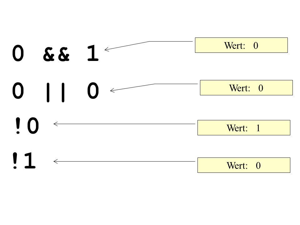 0 && 1 0 || 0 !0 !1 Wert: 0 Wert: 1 Wert: 0