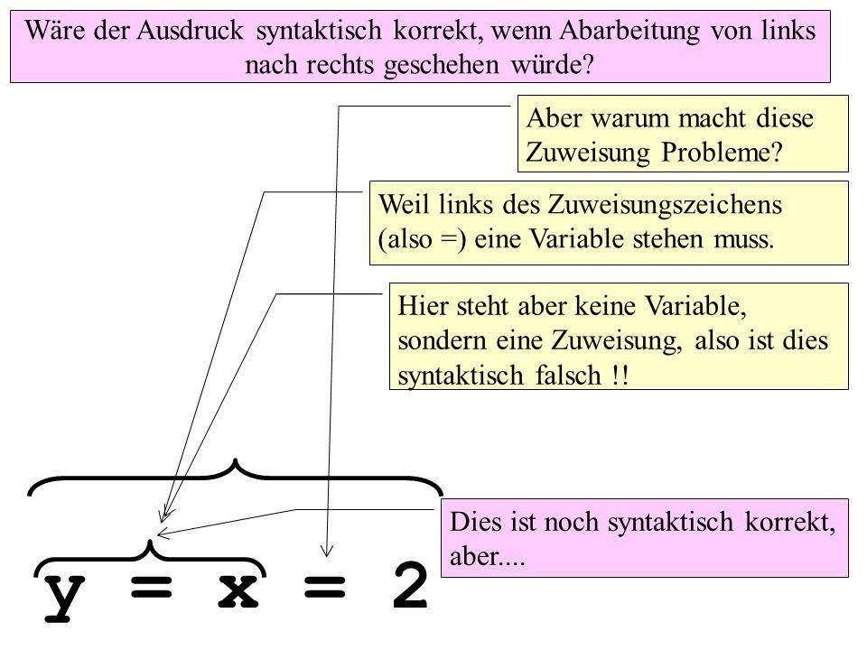 y = x = 2 Weil links des Zuweisungszeichens (also =) eine Variable stehen muss.