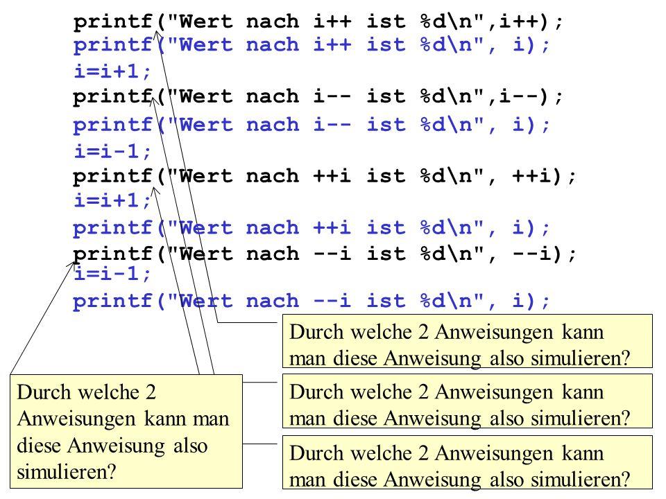 printf( Wert nach i++ ist %d\n ,i++); Durch welche 2 Anweisungen kann man diese Anweisung also simulieren.