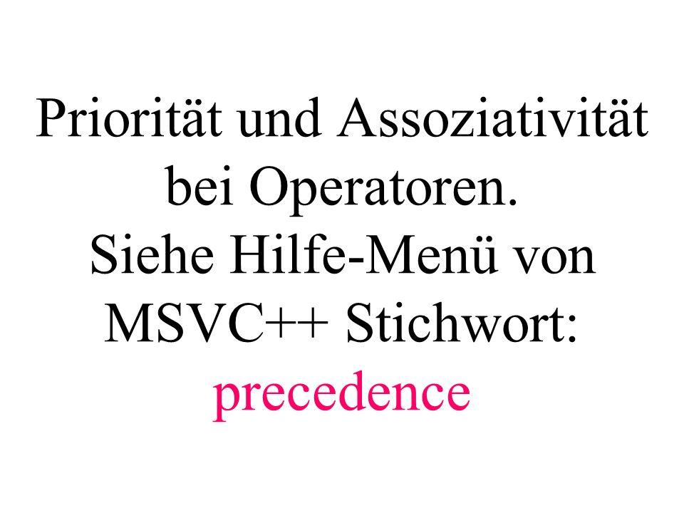Priorität und Assoziativität bei Operatoren. Siehe Hilfe-Menü von MSVC++ Stichwort: precedence