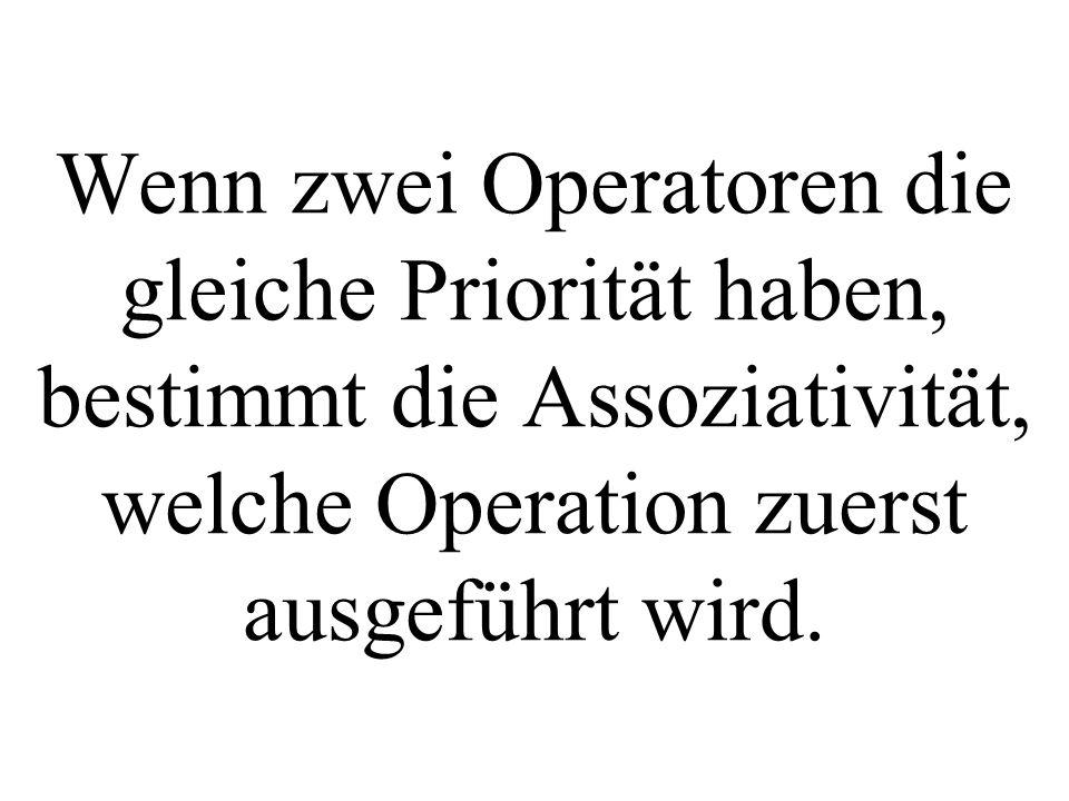 Wenn zwei Operatoren die gleiche Priorität haben, bestimmt die Assoziativität, welche Operation zuerst ausgeführt wird.