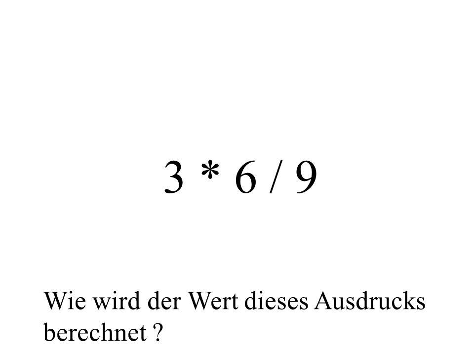 3 * 6 / 9 Wie wird der Wert dieses Ausdrucks berechnet ?