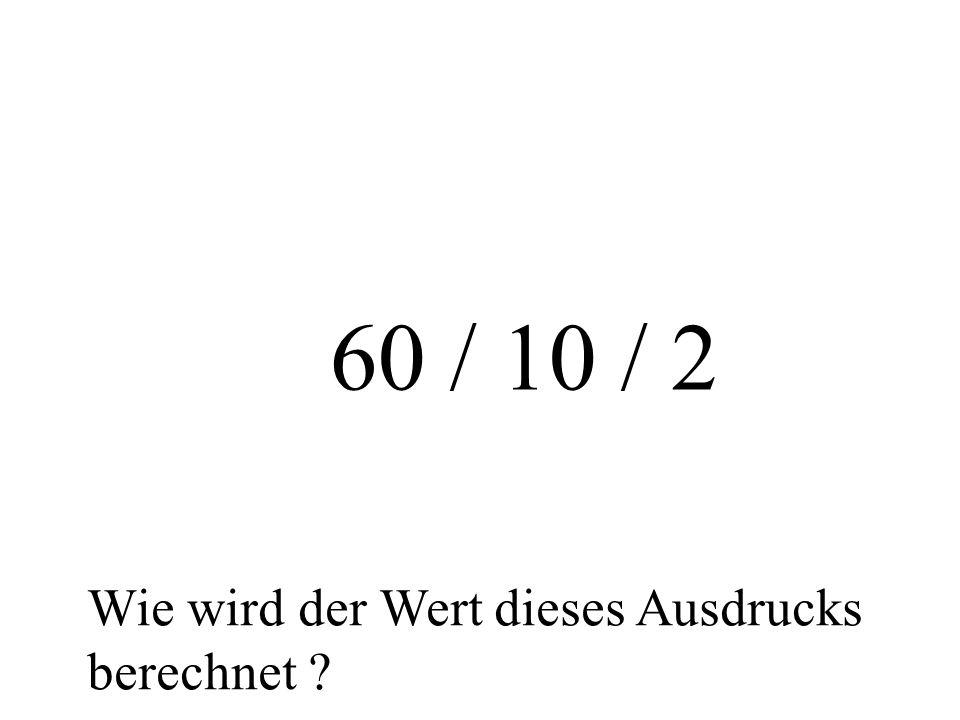 60 / 10 / 2 Wie wird der Wert dieses Ausdrucks berechnet ?
