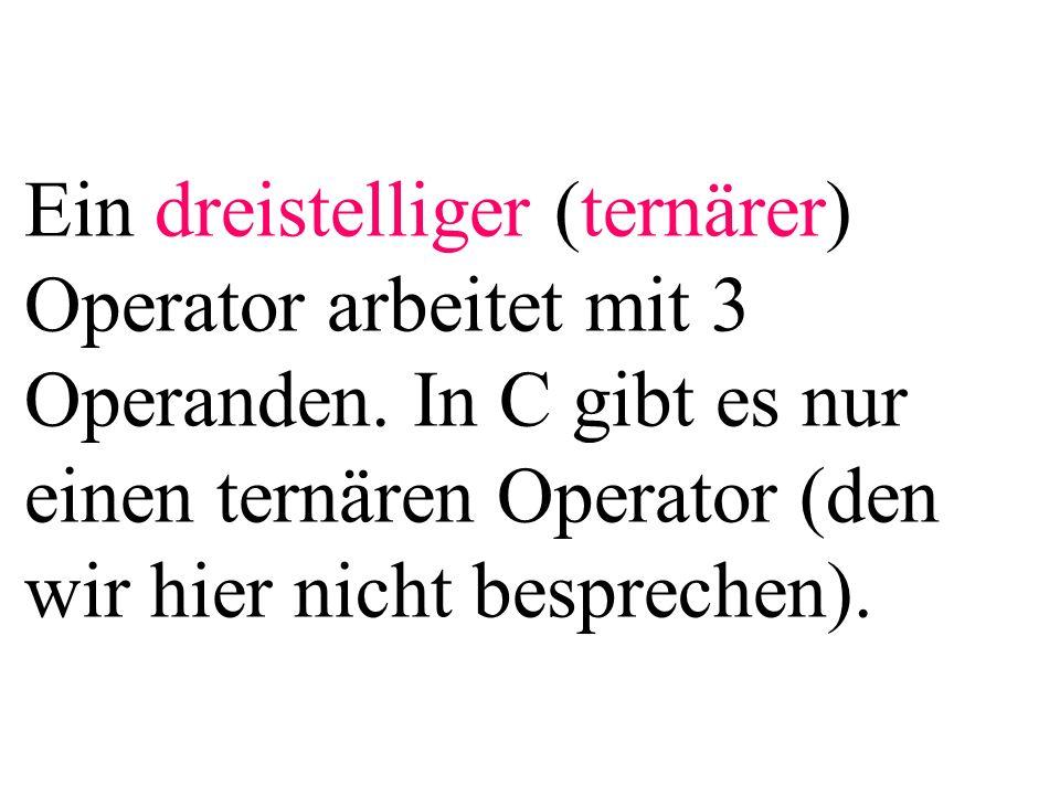 Ein dreistelliger (ternärer) Operator arbeitet mit 3 Operanden.