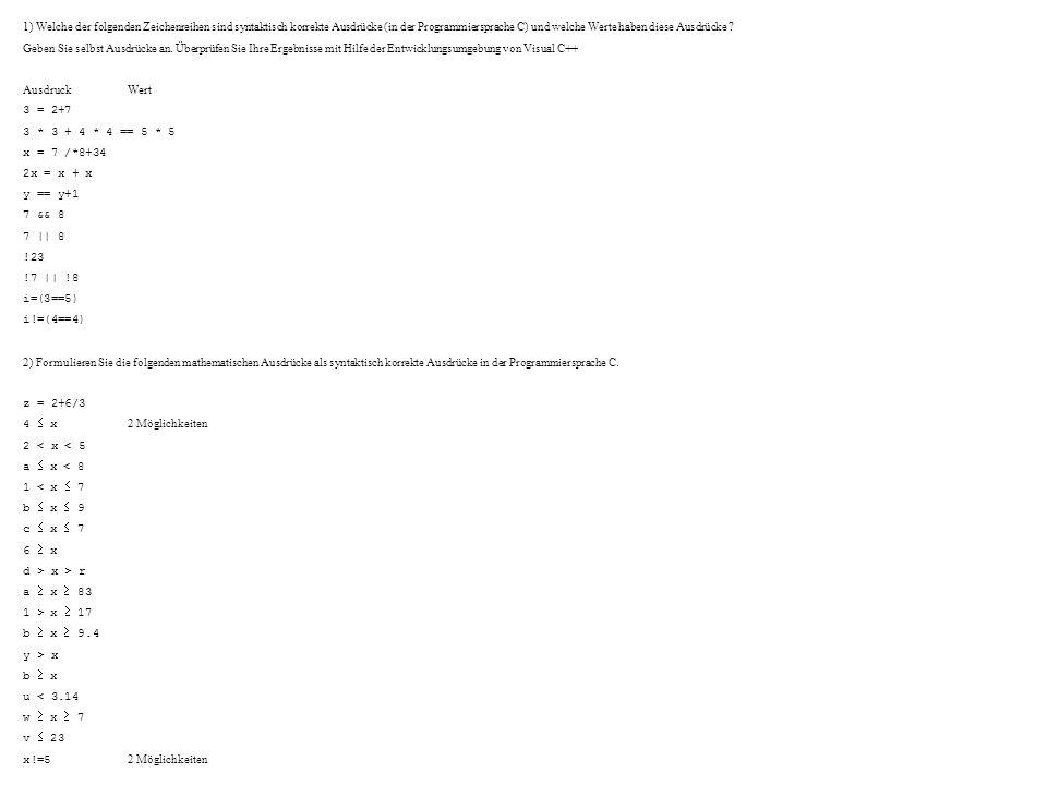 1) Welche der folgenden Zeichenreihen sind syntaktisch korrekte Ausdrücke (in der Programmiersprache C) und welche Werte haben diese Ausdrücke .