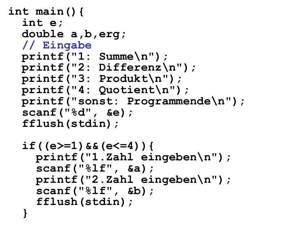 int main(){ int e; double a,b,erg; // Eingabe printf(
