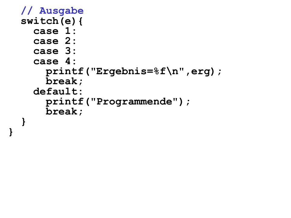 // Ausgabe switch(e){ case 1: case 2: case 3: case 4: printf(