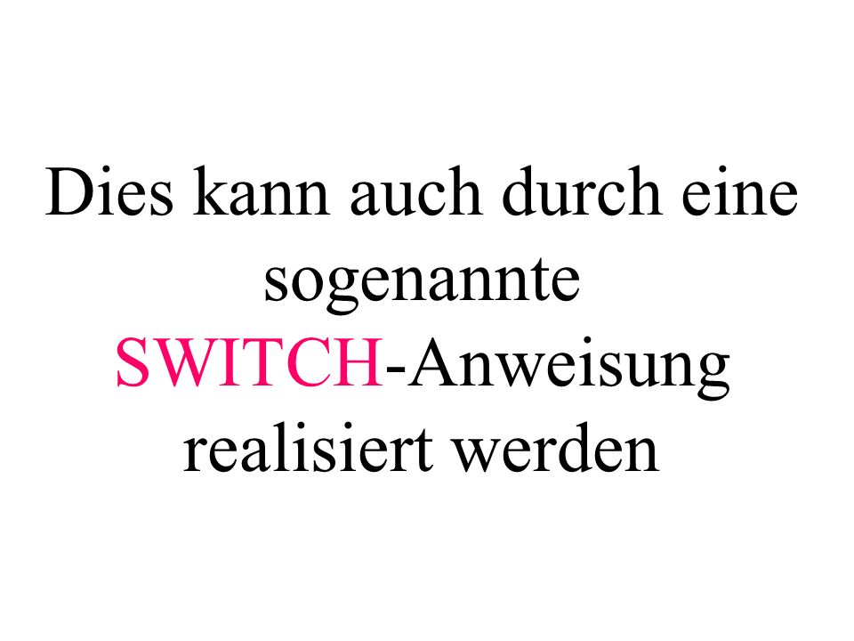 switch (i){ case 1: printf( Montag\n ); break; //...