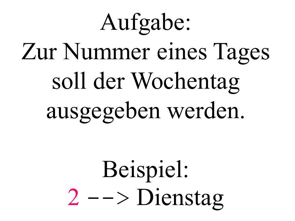 ...eingabe(i); switch (i){ case 1: print( Montag ); //...