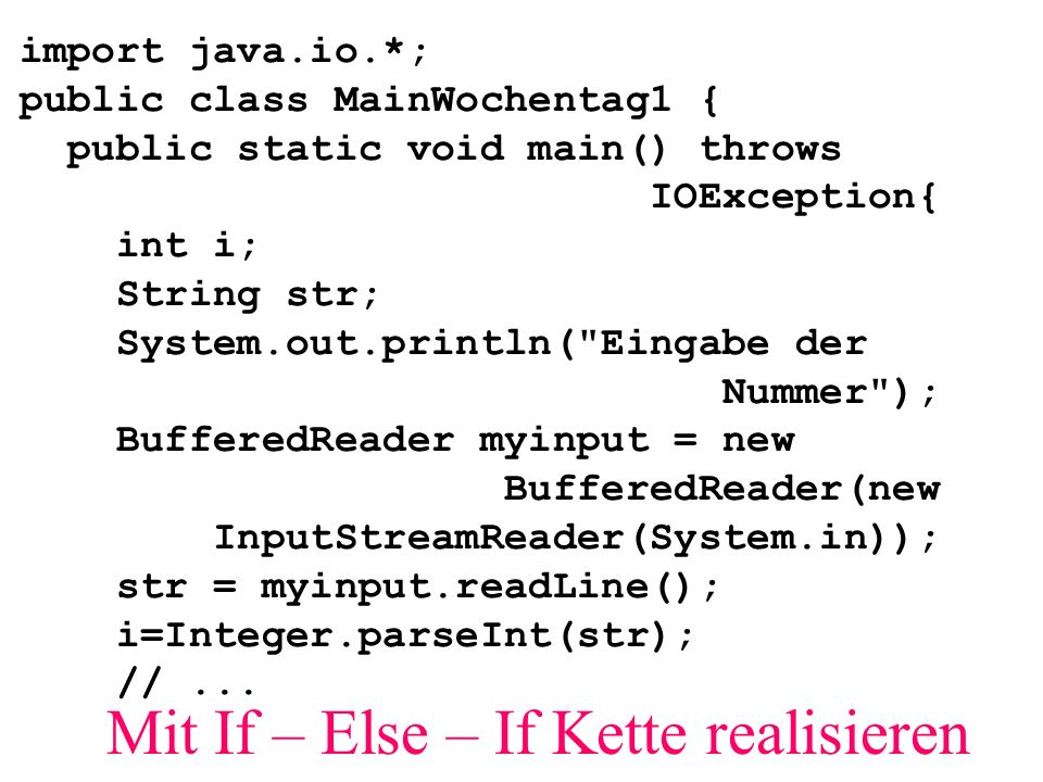 import java.io.*; public class MainWochentag1 { public static void main() throws IOException{ int i; String str; System.out.println(