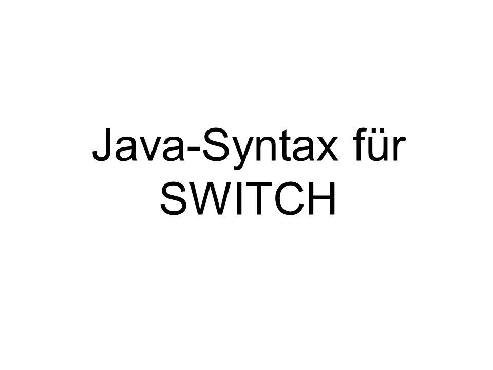 switch (Ausdruck){ case Wert1: Anweisungen; break; //...