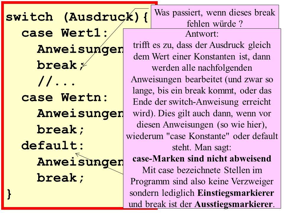 case 0 : case 1 : case 2 : case 3 : case 4 : case 5 : case 6 : case 7 : case 8 : case 9 : print ( Ziffer ); break; default: print ( sonst ); break; } Was würde bei Eingabe des Zeichens a auf dem Bildschirm ausgegeben, wenn überall das break fehlen würde .