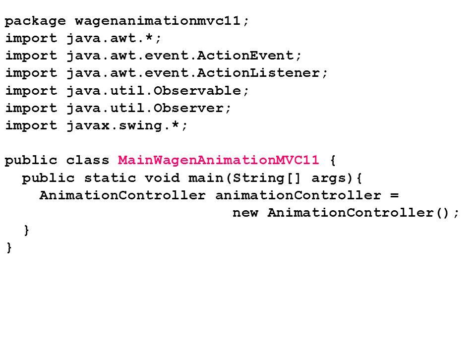 package wagenanimationmvc11; import java.awt.*; import java.awt.event.ActionEvent; import java.awt.event.ActionListener; import java.util.Observable;