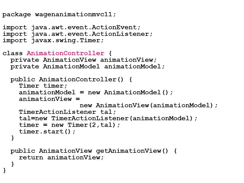package wagenanimationmvc11; import java.awt.event.ActionEvent; import java.awt.event.ActionListener; import javax.swing.Timer; class AnimationControl