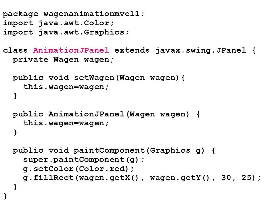 package wagenanimationmvc11; import java.awt.Color; import java.awt.Graphics; class AnimationJPanel extends javax.swing.JPanel { private Wagen wagen;