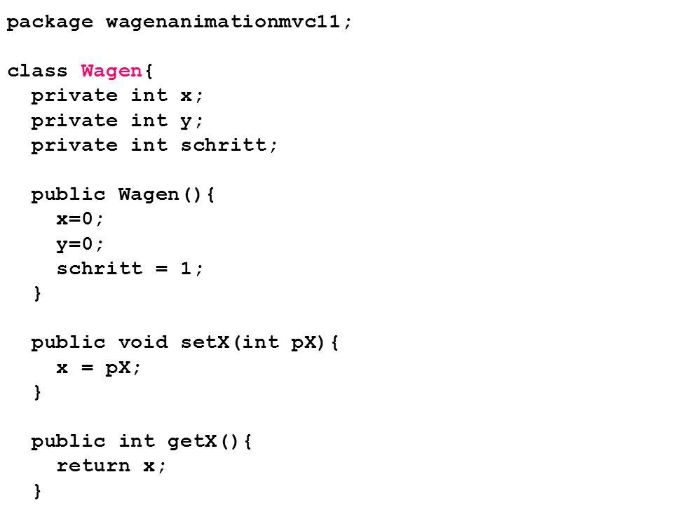 package wagenanimationmvc11; class Wagen{ private int x; private int y; private int schritt; public Wagen(){ x=0; y=0; schritt = 1; } public void setX