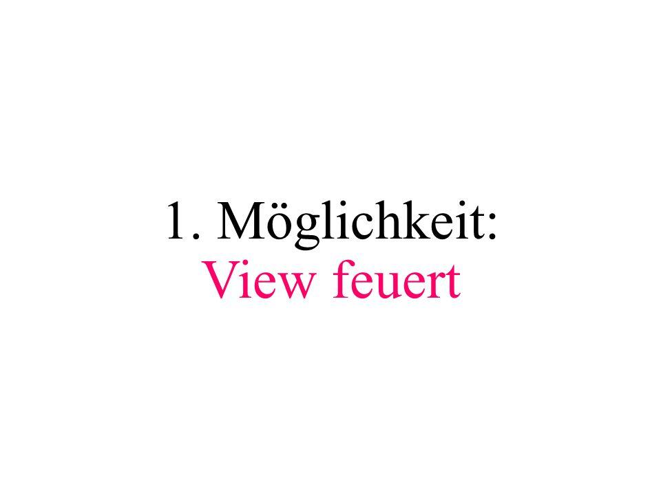 1. Möglichkeit: View feuert