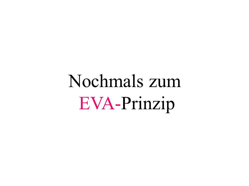 Nochmals zum EVA-Prinzip