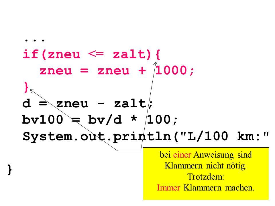 ... if(zneu <= zalt){ zneu = zneu + 1000; } d = zneu - zalt; bv100 = bv/d * 100; System.out.println(