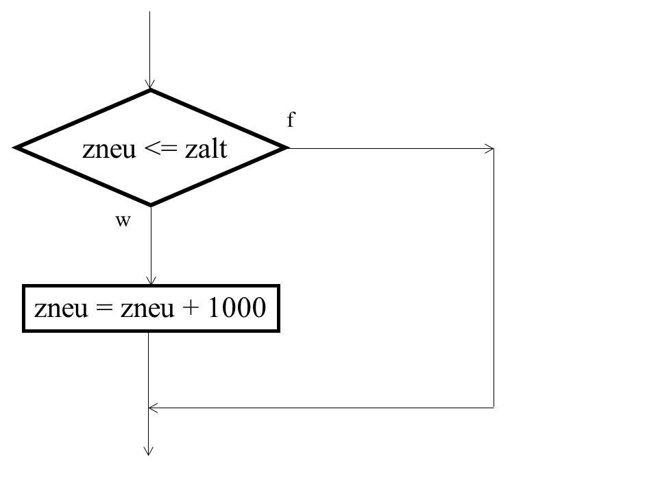 zneu <= zalt f w zneu = zneu + 1000