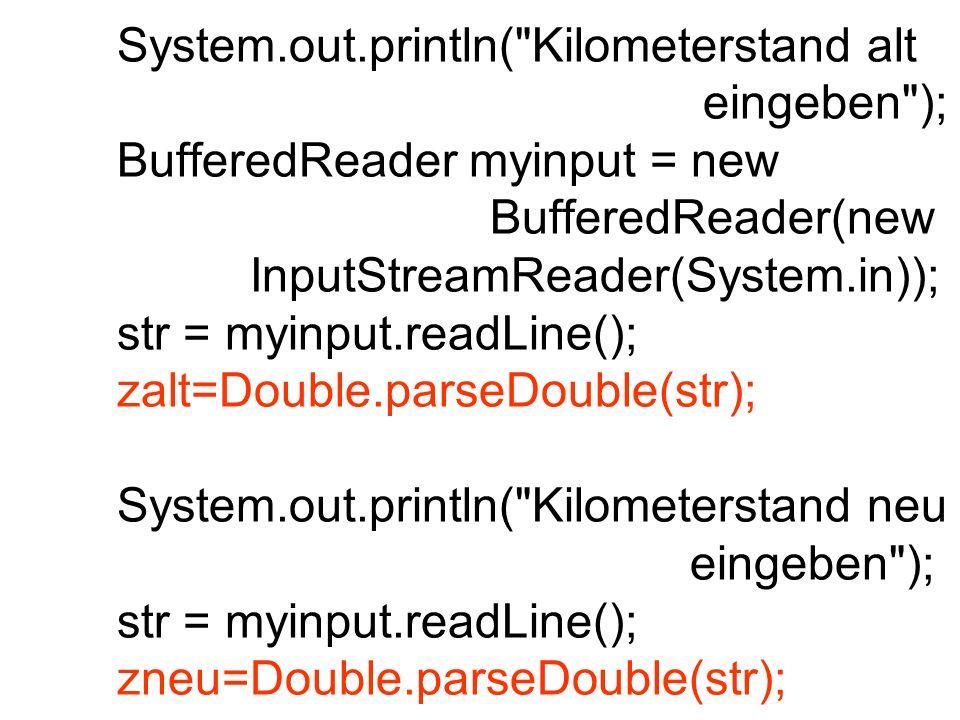 System.out.println( Benzinverbrauch eingeben ); str = myinput.readLine(); bv=Double.parseDouble(str); d = zneu - zalt; bv100 = bv/d * 100; System.out.println( L/100 km: +bv100); } } Differenz kann negativ werden Wann berechnet das Java-Programm ein falsches Ergebnis?
