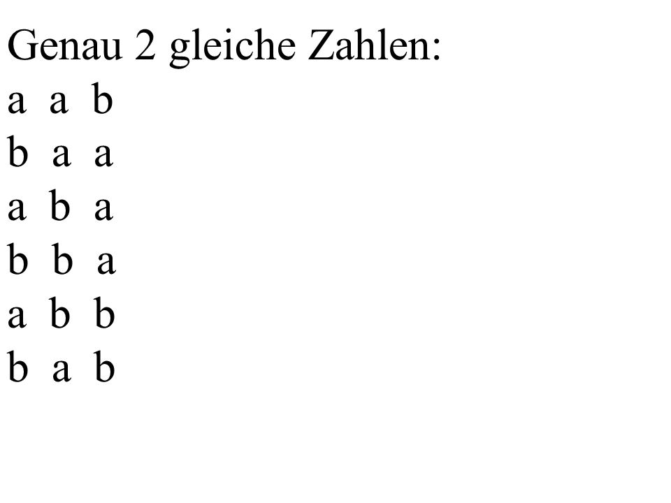Genau 2 gleiche Zahlen: a a b b a a a b a b b a a b b b a b