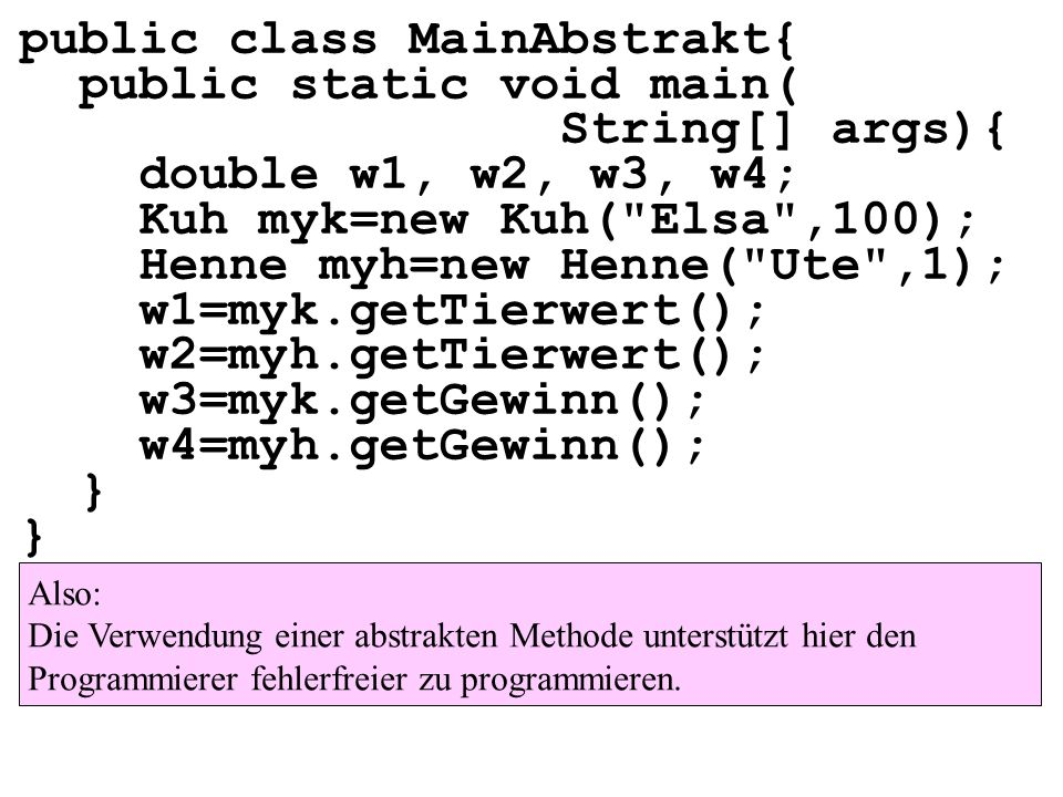 public class MainAbstrakt{ public static void main( String[] args){ double w1, w2, w3, w4; Kuh myk=new Kuh(