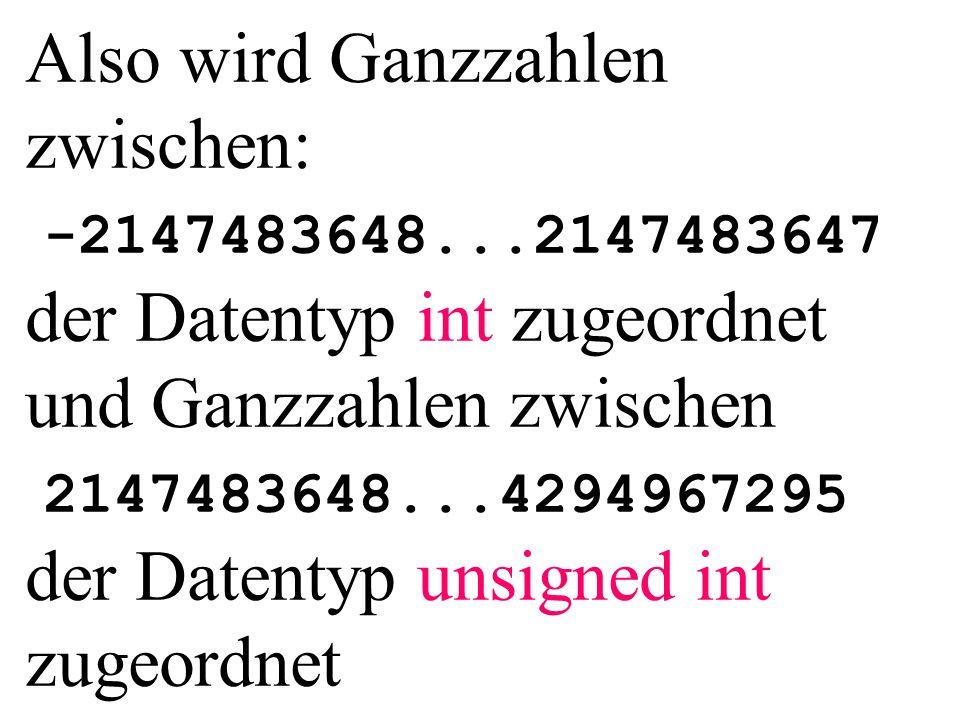 Also wird Ganzzahlen zwischen: -2147483648...2147483647 der Datentyp int zugeordnet und Ganzzahlen zwischen 2147483648...4294967295 der Datentyp unsigned int zugeordnet