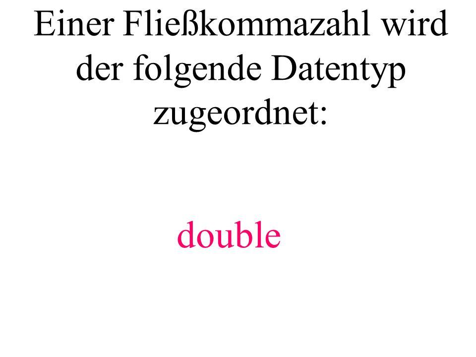 Einer Fließkommazahl wird der folgende Datentyp zugeordnet: double