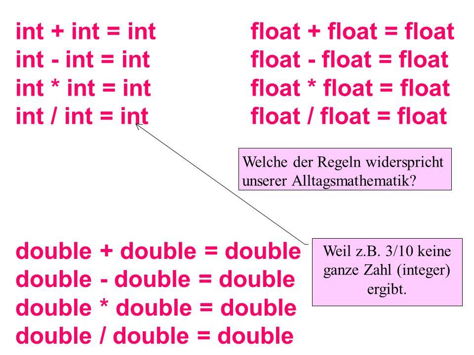 int + int = int int - int = int int * int = int int / int = int float + float = float float - float = float float * float = float float / float = float double + double = double double - double = double double * double = double double / double = double Weil z.B.
