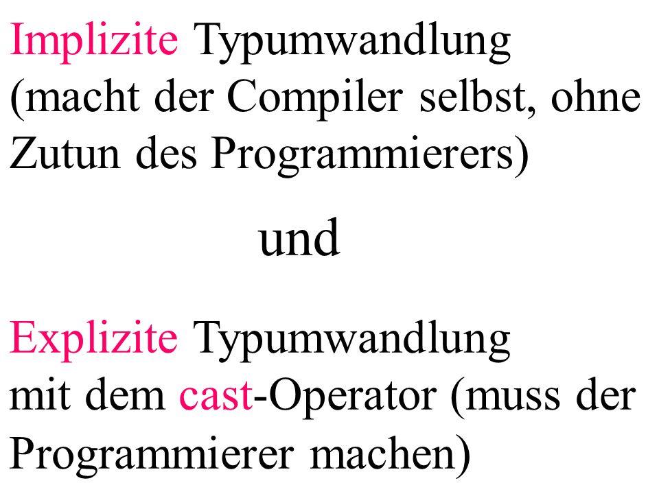Implizite Typumwandlung (macht der Compiler selbst, ohne Zutun des Programmierers) Explizite Typumwandlung mit dem cast-Operator (muss der Programmierer machen ) und