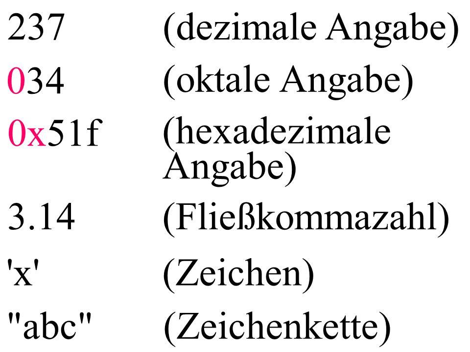 237(dezimale Angabe) 034 (oktale Angabe) 0x51f (hexadezimale Angabe) 3.14(Fließkommazahl) x (Zeichen) abc (Zeichenkette)