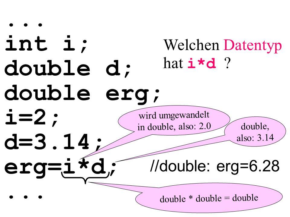 ... int i; double d; double erg; i=2; d=3.14; erg=i*d;...