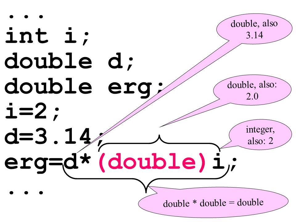 ... int i; double d; double erg; i=2; d=3.14; erg=d*(double)i;...