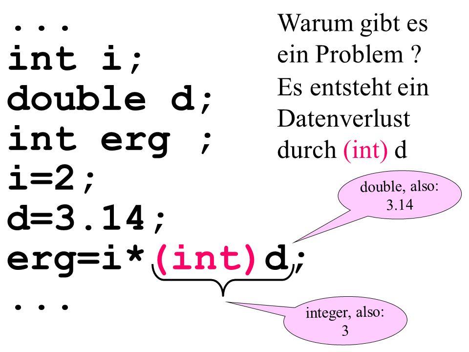 ... int i; double d; int erg ; i=2; d=3.14; erg=i*(int)d;...