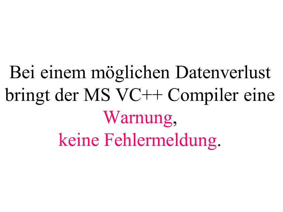 Bei einem möglichen Datenverlust bringt der MS VC++ Compiler eine Warnung, keine Fehlermeldung.