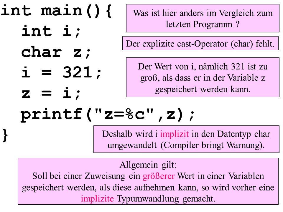 int main(){ int i; char z; i = 321; z = i; printf( z=%c ,z); } Was ist hier anders im Vergleich zum letzten Programm .