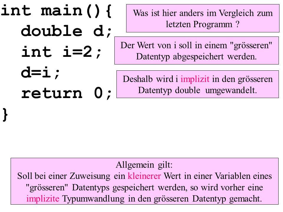 int main(){ double d; int i=2; d=i; return 0; } Was ist hier anders im Vergleich zum letzten Programm .