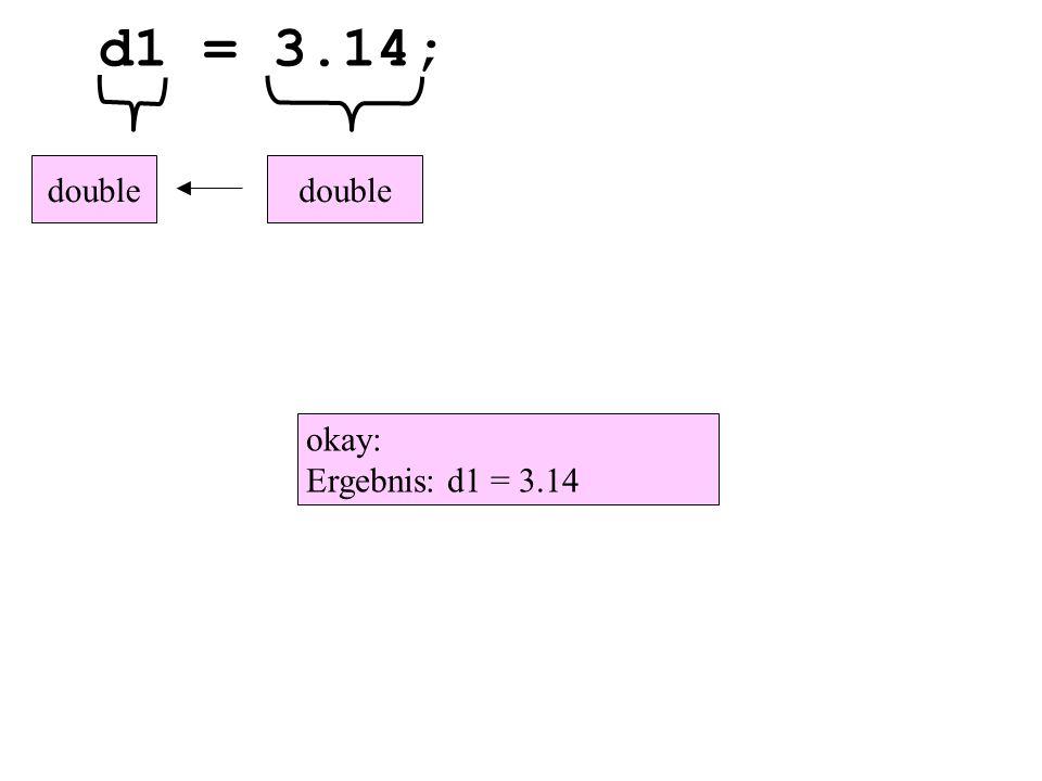 d1 = 3.14; double okay: Ergebnis: d1 = 3.14