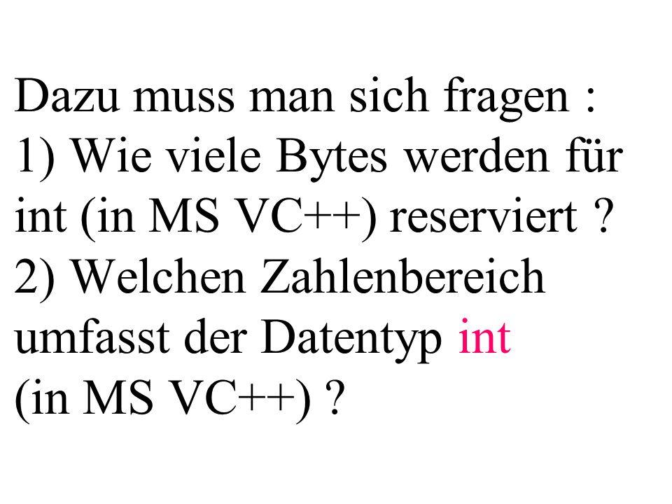 Dazu muss man sich fragen : 1) Wie viele Bytes werden für int (in MS VC++) reserviert .