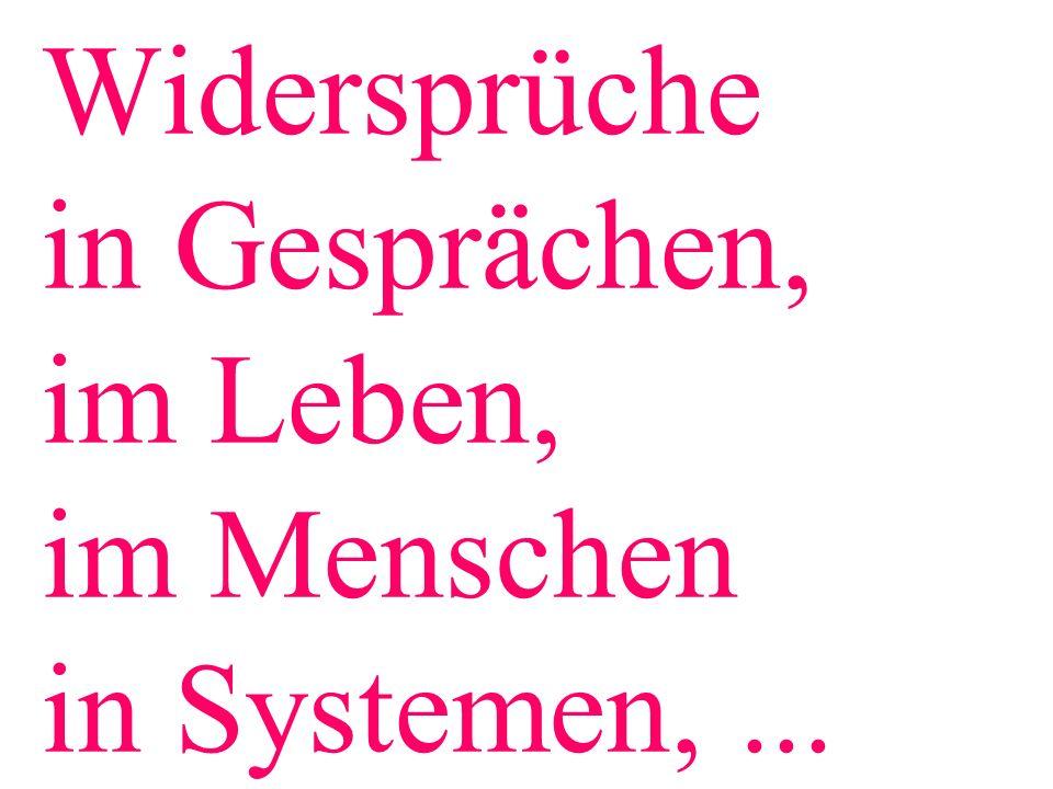 Widersprüche in Gesprächen, im Leben, im Menschen in Systemen,...