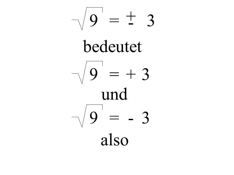 9= + - 3 bedeutet 9=+3 und 9=-3