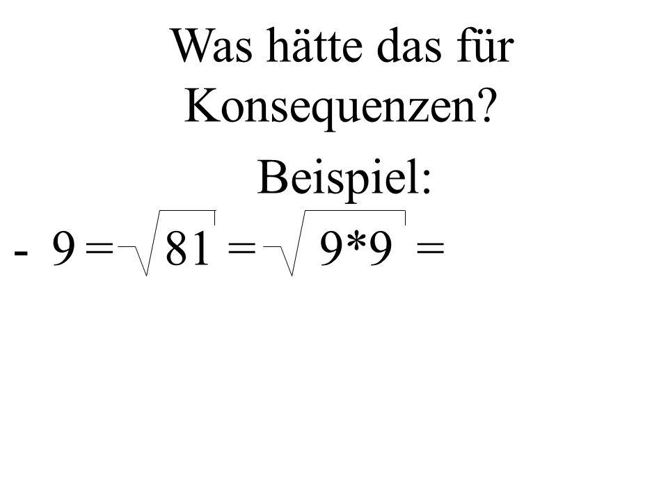 81 Was hätte das für Konsequenzen? Beispiel: =-9=