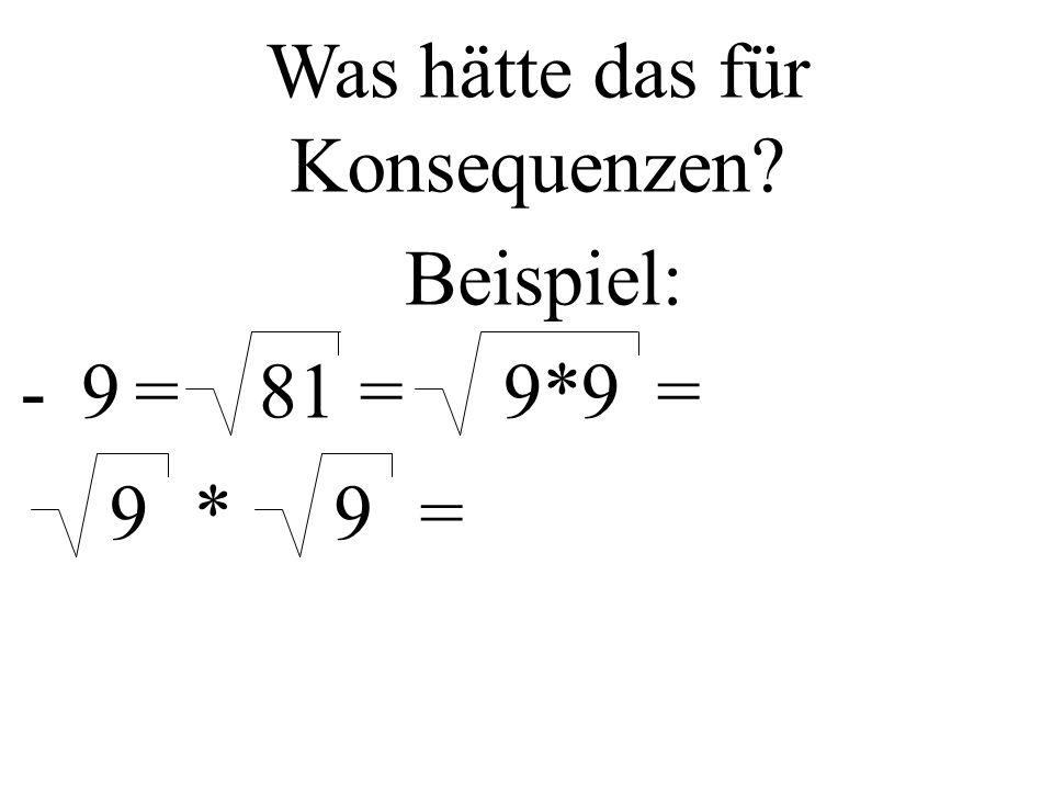 81= Was hätte das für Konsequenzen Beispiel: =-99*9=