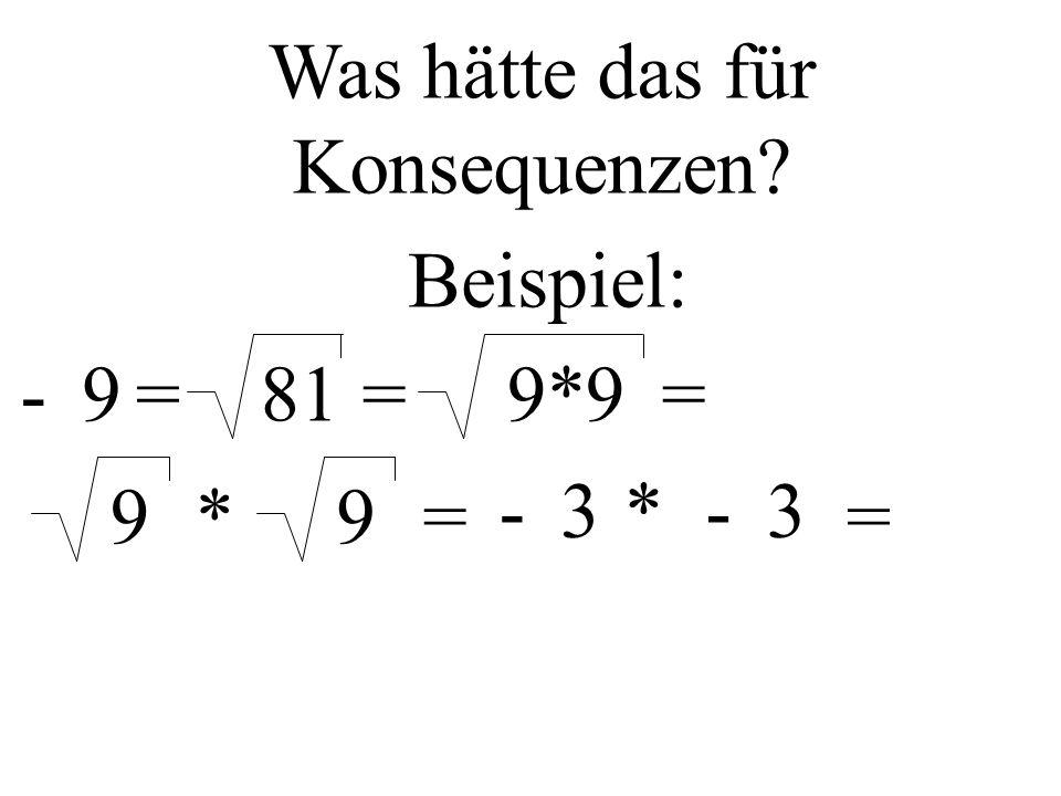 81= Was hätte das für Konsequenzen? Beispiel: =-99*9= 9*9=