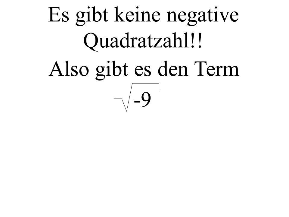 Es gibt keine negative Quadratzahl!! Also gibt es den Term