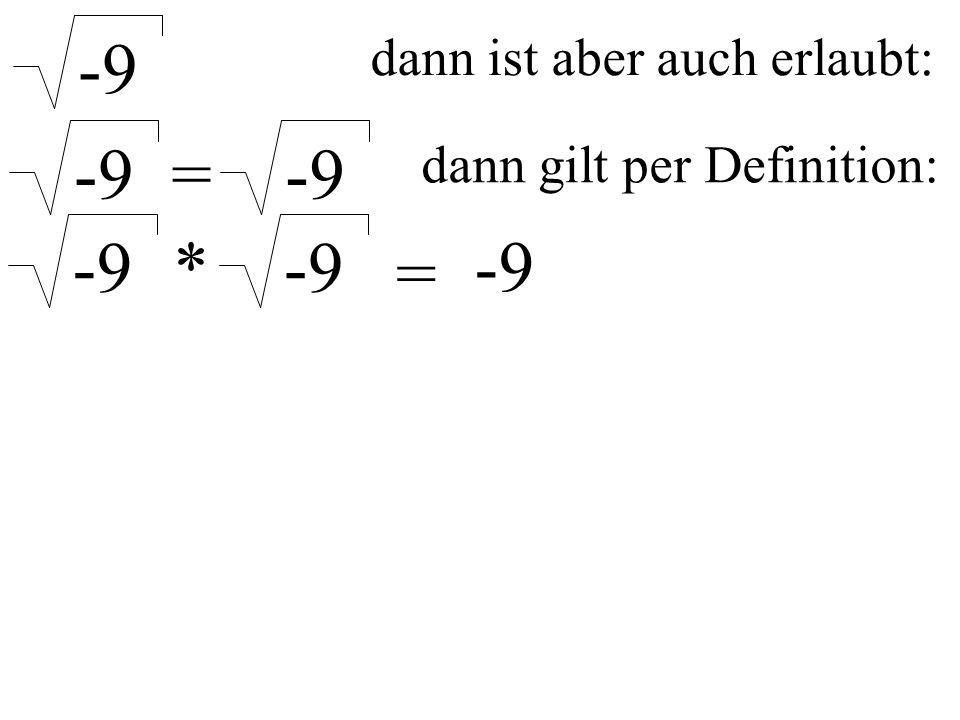-9 dann ist aber auch erlaubt: -9 = dann gilt per Definition: