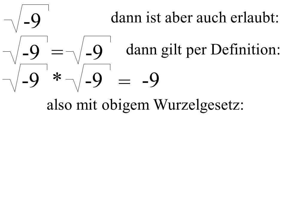 -9 dann ist aber auch erlaubt: -9 = dann gilt per Definition: -9 * =