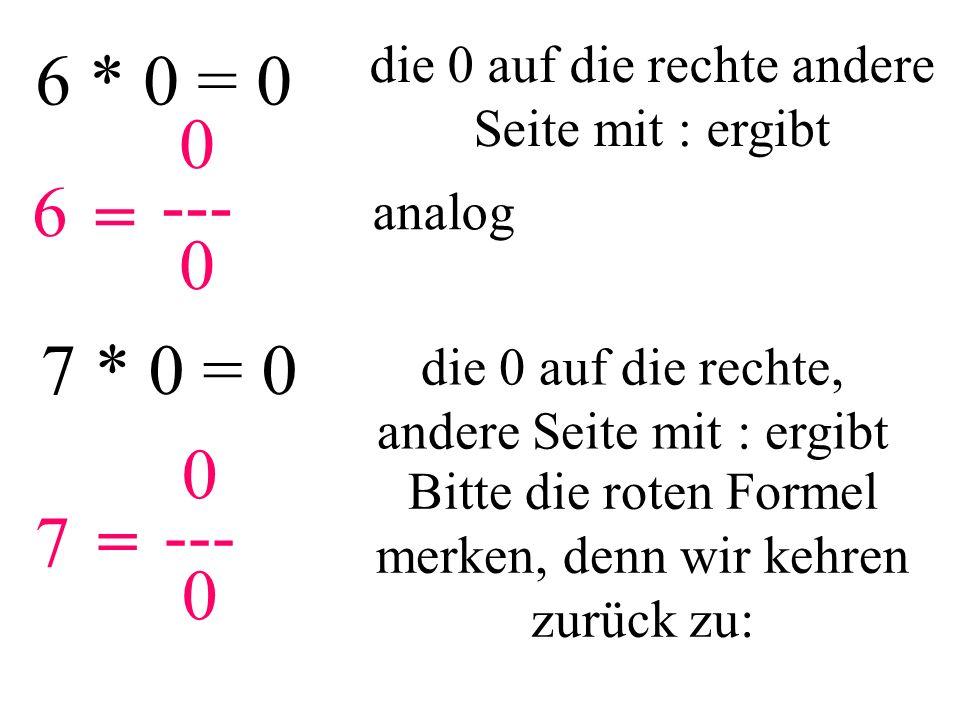 0 --- 0 dann ist aber auch erlaubt 0 --- 0 = jetzt machen wir kurz einen kleinen Ausflug (Zwischenüberlegung):