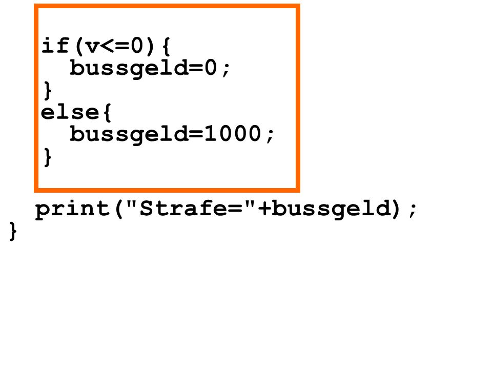 if(v<=0){ bussgeld=0; } else{ bussgeld=1000; } print(